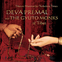 Tibetan Mantras For Turbulent Times — Deva Premal, The Gyuto Monks Of Tibet