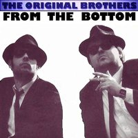 From The Bottom — The Original Brothers