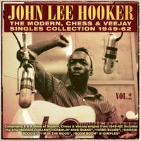 The Modern, Chess & Veejay Singles Collection 1949-62, Vol. 2 — John Lee Hooker