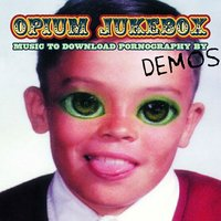 Music To Download Pornography By - Demos — Opium Jukebox