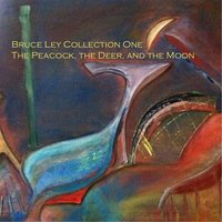 Bruce Ley Collection One: The Peacock, The Deer, And the Moon — Bruce Ley