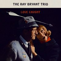 Love Caught — The Ray Bryant Trio