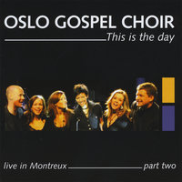 This Is The Day - Live In Montreux - Part Two — Oslo Gospel Choir
