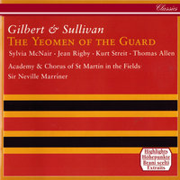 Gilbert & Sullivan: The Yeomen Of The Guard — Sir Neville Marriner, Academy of St. Martin in the Fields