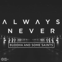 Buddha and Some Saints - Single — Always Never
