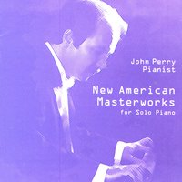 New American Masterworks for Solo Piano — John Perry