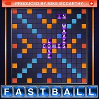Love Comes in Waves — Fastball