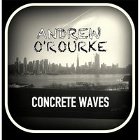 Concrete Waves — Andrew O'Rourke