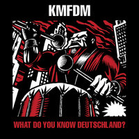 What Do You Know, Deutschland? — KMFDM