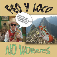 No Worries — Feo Y Loco