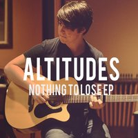Nothing to Lose EP — ALTITUDES