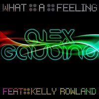 What A Feeling — Alex Gaudino & Kelly Rowland
