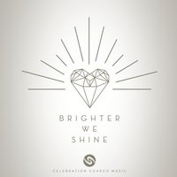 Brighter We Shine — Sammie Zavala, Celebration Church Music