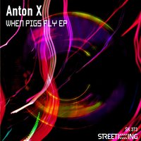 When Pigs Fly EP — Anton X