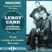 "Volume 1: ""How Long Has That Evening Train Been Gone"", CD A — Leroy Carr & Scrapper Blackwell"
