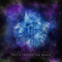 Truth Favors The Brave — Moments Till Fall