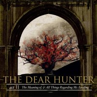 Act II: The Meaning Of, And All Things Regarding Ms. Leading — The Dear Hunter