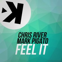Feel It — Chris River, Mark Pigato