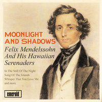 Moonlight and Shadows — Felix Mendelssohn & His Hawaiian Serenaders