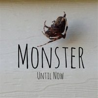 Monster — Until Now