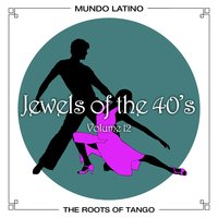 The Roots Of Tango - Jewels Of The 40's, Vol. 12 — сборник