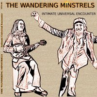Intimate Universal Encounter — The Wandering Minstrels