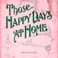 Those Happy Days At Home — Edith Piaf