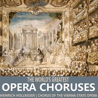 The World's Greatest Opera Choruses — Chorus of the Vienna State Opera, Heinrich Hollreiser, Orchestra Of The Vienna State Opera, Людвиг ван Бетховен