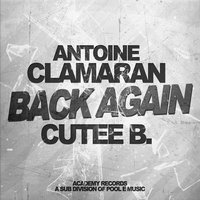 Back Again — Antoine Clamaran, Cutee B
