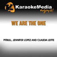 We Are the One [In the Style of Pitbull, Jennifer Lopez & Claudia Leitte] — Karaokemedia