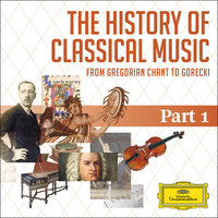 The History Of Classical Music - Part 1 - From Gregorian Chant To C.P.E. Bach — сборник