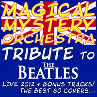 Magical Mystery Orchestra - Tribute to the Beatles! — Magical Mystery, Magical Mystery String Quartet, Magical Mystery Brass Section Trio, Giorgio Bertan