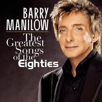 The Greatest Songs Of The Eighties — Barry Manilow