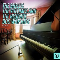 The Shells, The Volumes and The Regents Doo Wop Hits, Vol. 2 — Джордж Гершвин, The Volumes, The Regents, The Shells, The Shells, The Volumes, The Regents