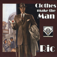 Clothes Make the Man — Ric