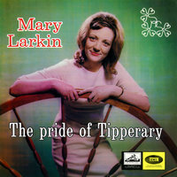 The Pride Of Tipperary — Mary Larkin