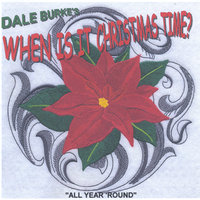 Dale Burke's When Is It Christmas Time? — Dale Burke