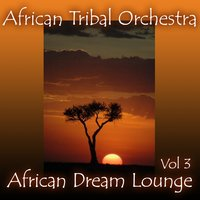 African Dream Lounge, Volume 3 — African Tribal Orchestra