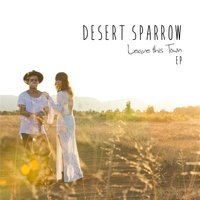 Leave This Town — Desert Sparrow