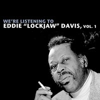 "We're Listening to Eddie ""Lockjaw"" Davis, Vol. 1 — Eddie ""Lockjaw"" Davis"