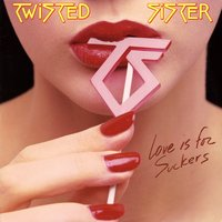 Love Is For Suckers — Twisted Sister