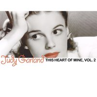 This Heart of Mine, Vol. 2 — Judy Garland