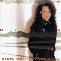 I Know You Think You Know — Tim Miner