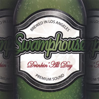 Drinkin' All Day — SWAMPHOUSE