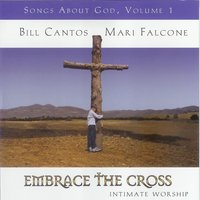 Embrace the Cross: Songs About God, Volume 1 — Bill Cantos/Mari Falcone