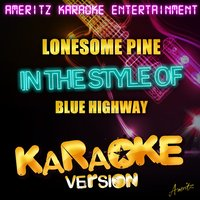 Lonesome Pine (In the Style of Blue Highway) - Single — Ameritz Karaoke Entertainment