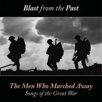 The Men Who Marched Away (Songs of the Great War) — Blast From the Past
