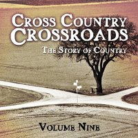 Cross Country Crossroads - The Story of Country, Vol. 9 — сборник