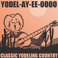 Yodel-Ay-Ee-Oooo: Classic Yodeling Country — сборник