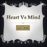 Heart vs Mind — ShakB
